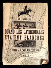 (Architecture) 1 Vol. Le Corbusier, Jeanneret Pierre. Quand les cathedrales etaient blanches. Paris: Plon, (1937). 8vo, original pic...