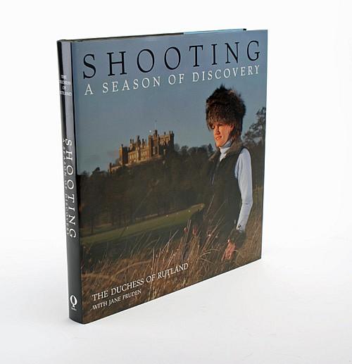 THE DUCHESS OF RUTLAND 'SHOOTING' - A SEASON OF DISCOVERY' BY THE DUCHESS OF RUTLAND
