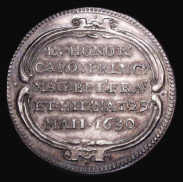 Birth of Prince Charles 1630 30mm diameter in silver struck on a thin flan Obverse 4 oval shields, radiate, united in the centre at their bases, HACTENVS. ANGORVM. NVLLI Reverse NONOR', PRIN'. MAG'. BRIT', FRA'.ET.HIB'.NAT'.29.MAII.1630 within a