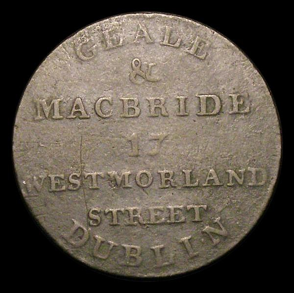 Ireland - Dublin Advertising Token Geale and MacBride Halfpenny size undated (c.1806) Withers 1813 About fine with lightly pitted surfaces
