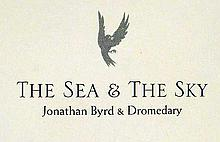 Lot 3068: Dromedary / Jonathan Byrd THE SEA & THE SKY 2004 First Edition Signed By Jonathan Byrd & Members Of The Musical Group Illustrations By Jan Burger