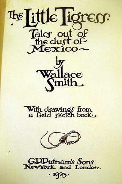 Lot 3118: Wallace Smith THE LITTLE TIGRESS TALES OUT OF THE DUST OF MEXICO 1923 Author-Signed First Edition Antique Short Story Collection Plates Vignettes