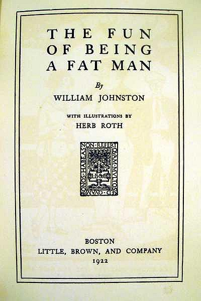 Lot 3151: William Johnston THE FUN OF BEING A FAT MAN 1922 Author-Signed First Edition Antique Memoir Humor American Literature Herb Roth Plates Dust Jacket