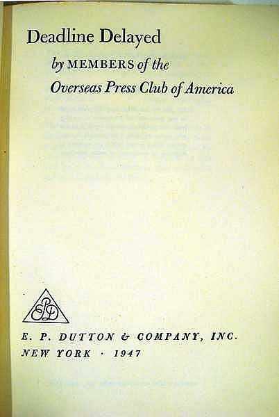 Lot 3120: Members Of The Overseas Press Club Of America DEADLINE DELAYED 1947 First Edition Signed By Contributing Foreign Correspondents