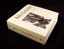 Tomas Llorens Serra JULIO GONZALEZ CATALOGO GENERAL RAZONADO 2007 First Edition 20th-Century Spanish Iron Sculpture Painting Drawing