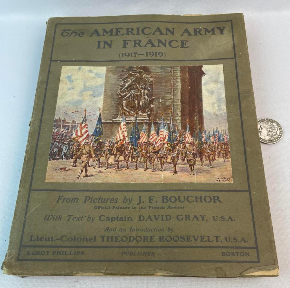 1920 The American Army In France 1917-1919 by Captain David Gray w/ Introduction by Theodore Roosevelt. Illustrated FIRST EDITION