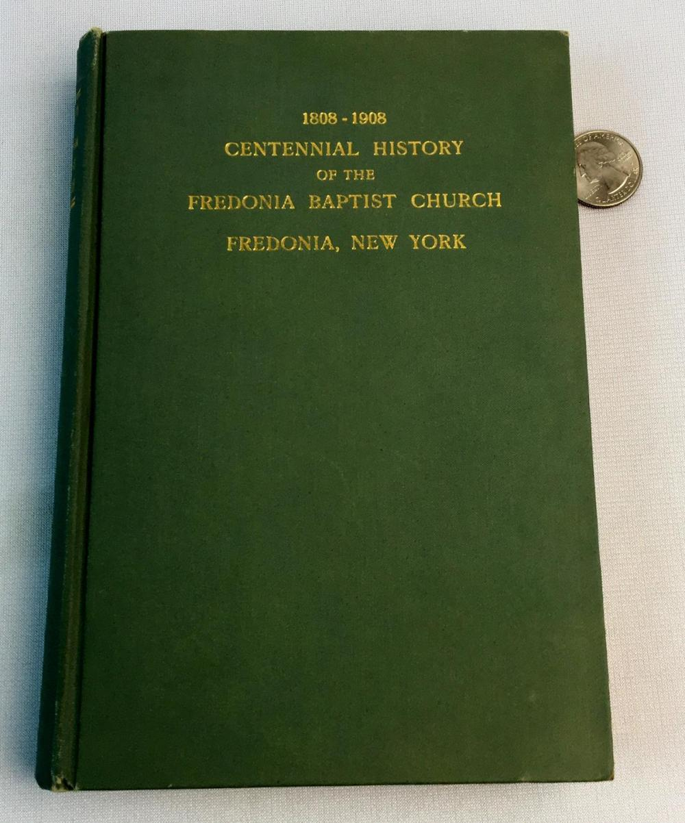 1808 -1908 Centennial History of the Fredonia Baptist Church Fredonia, New York Illustrated FIRST EDITION