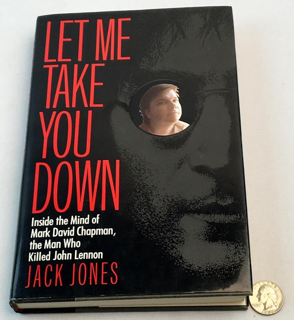 1992 Let Me Take You Down: Inside The Mind of Mark David Chapman by Jack Jones SIGNED FIRST EDITION