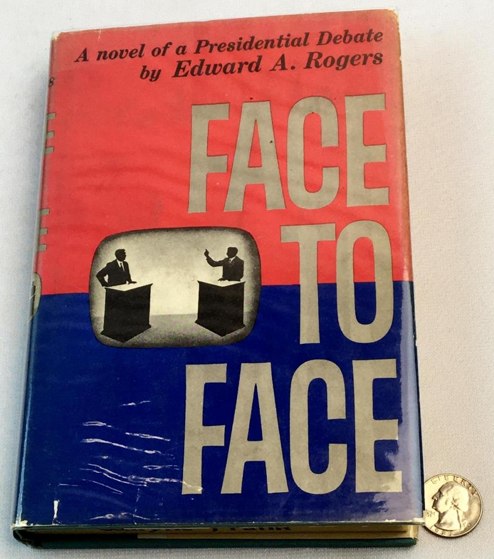 1962 Face to Face: A Novel of A Presidential Debate by Edward A. Rogers w/ Dust Jacket