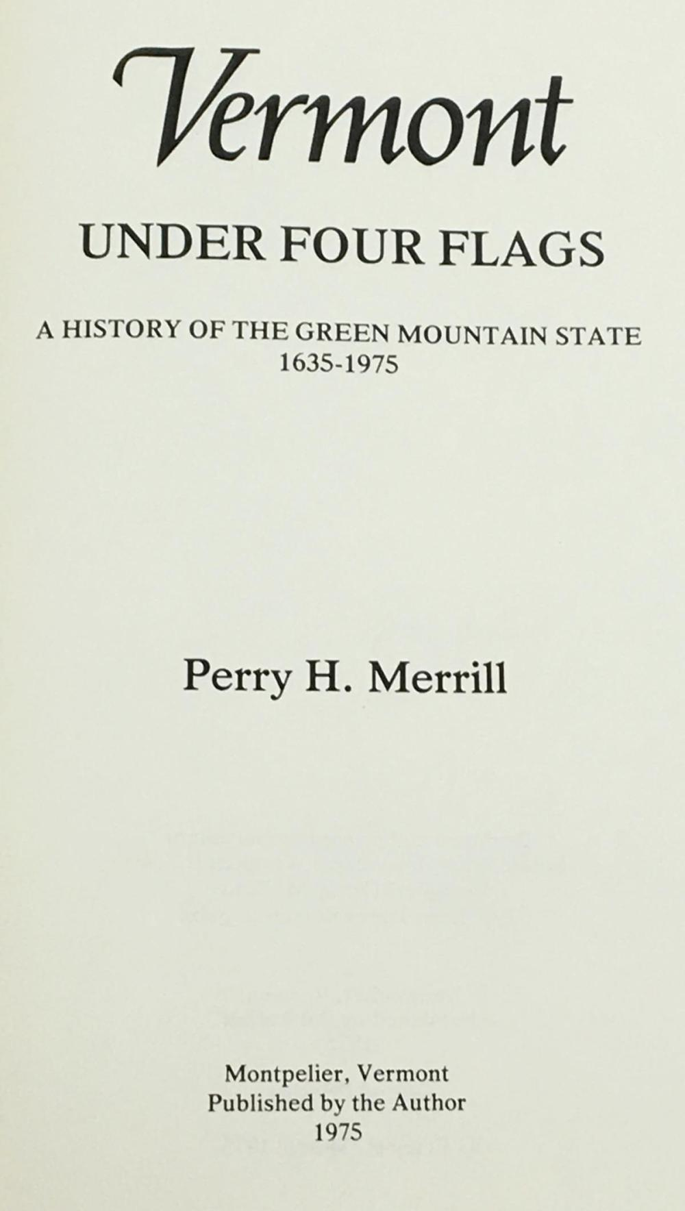 1975 Vermont Under Four Flags: A History of The Green Mountain State 1635-1975 by Perry H. Merrill w/ Dust Jacket
