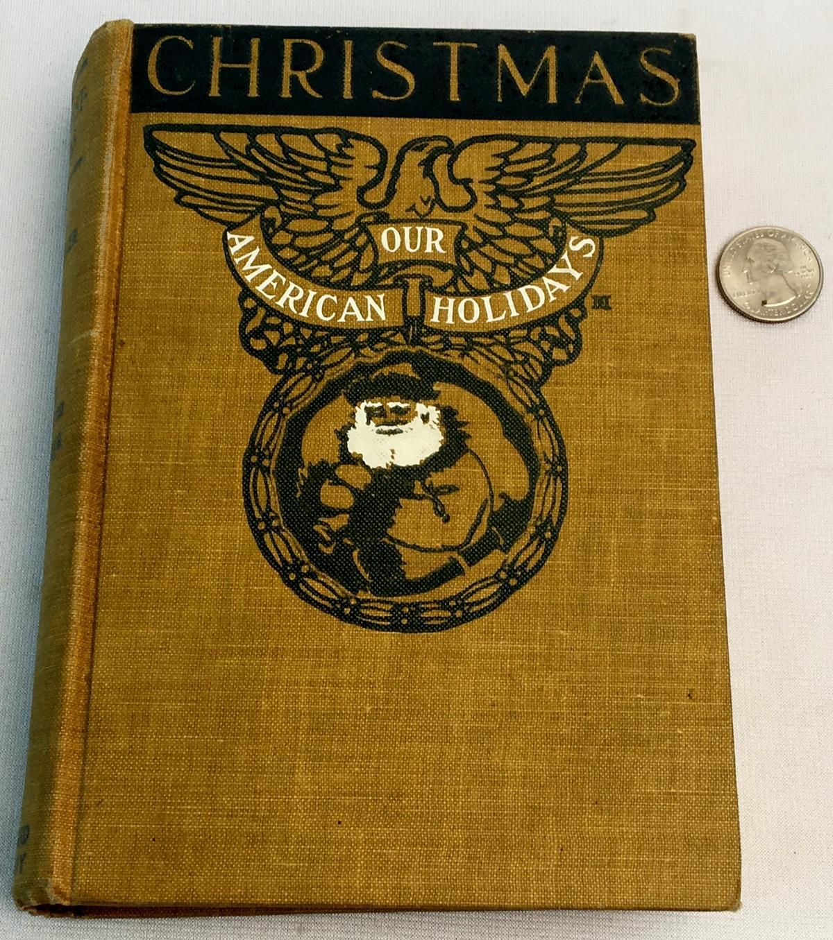"""1908 Our American Holidays """"Christmas"""" It's Origin, Celebration and Significance ad Related in Prose and Verse"""