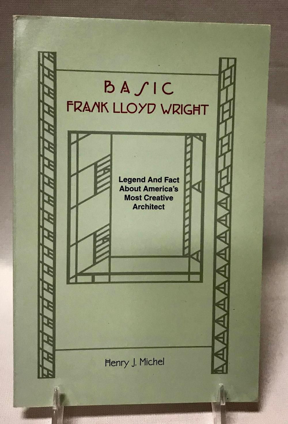 1999 Basic Frank Lloyd Wright: Legend and Fact about America's Most Creative Architect by Henry J. Michel
