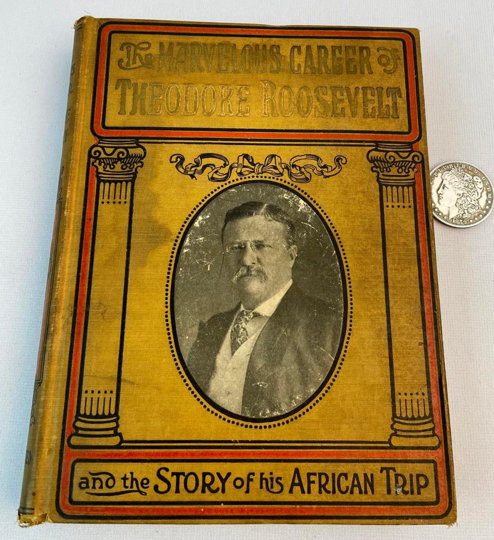 1910 The Marvelous Career Of Theodore Roosevelt By Charles Morris Illustrated FIRST EDITION