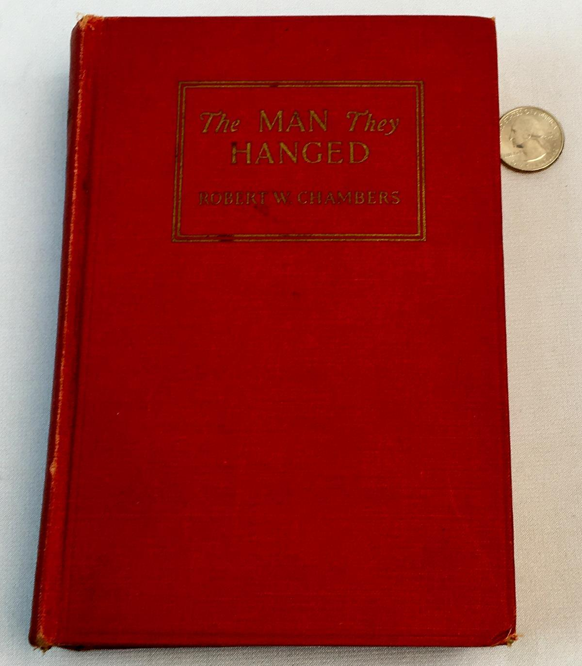 1926 The Man They Hanged by Robert W. Chambers FIRST EDITION