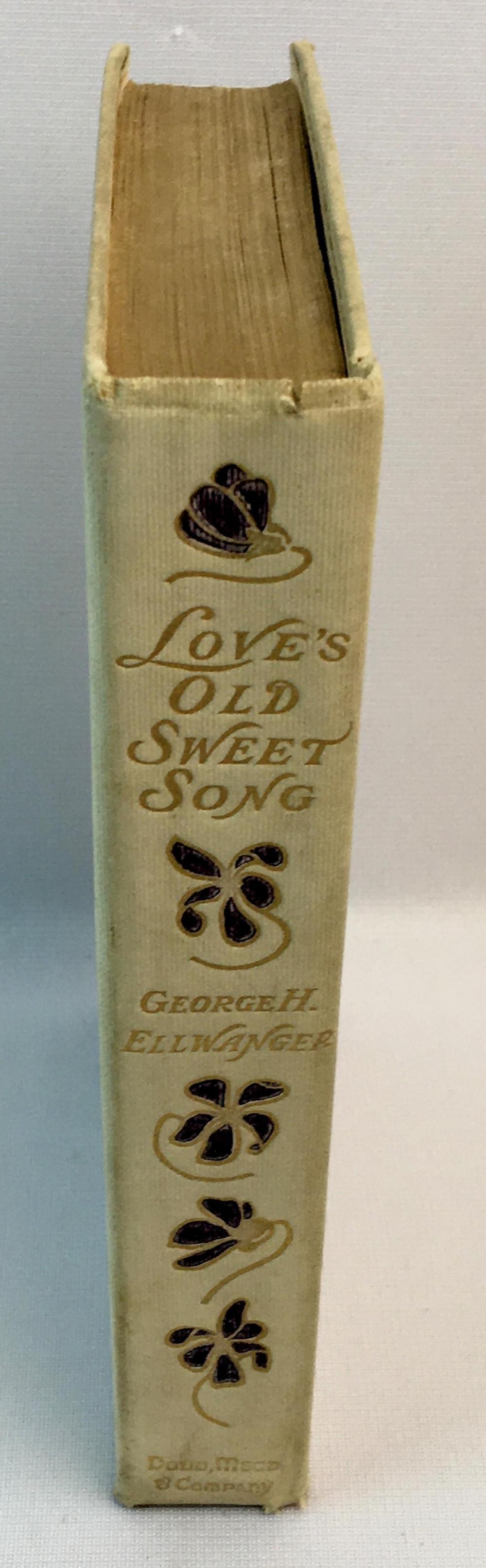 1903 Love's Old Sweet Song: A Sheaf of Latter-Day Love Poems by George H. Ellwanger