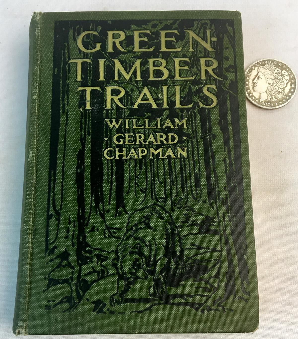 1919 Green Timber Trails: Wild Animal Stories of the Upper Fur Country by William Gerard Chapman Illustrated FIRST EDITION