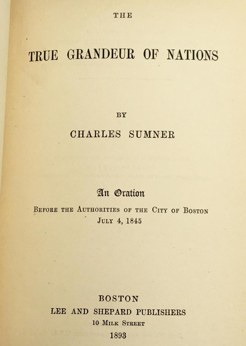 1893 The True Graneur of Nations: An Oration Before The Authorities of The City of Boston July 4, 1845 by Charles Sumner