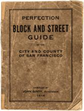 Perfection Block And Street Guide Of The City And County Of San Francisco / Containing a complete directory of all streets, avenues, alleys, courts and terraces; showing all cross streets and new assessment block numbers with street numbers, with a