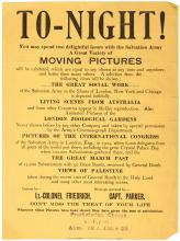 To-night! You may spend two delightful hours wiht the Salvation Army. A great variety of moving pictures will be exhibited... The great social work of the Salvation Army in the Slums of London... Living Scenes from Australia... Views of Palestine...