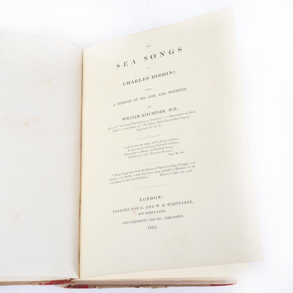 """The Sea Songs of Charles Dibdin: with a Memoir of HIs Life and Writings by William Kitchiner, M.D., London, G. and W. B. Whittaker, 1823. 1 3/4""""H x 7 1/2""""W x 10 1/2""""D"""