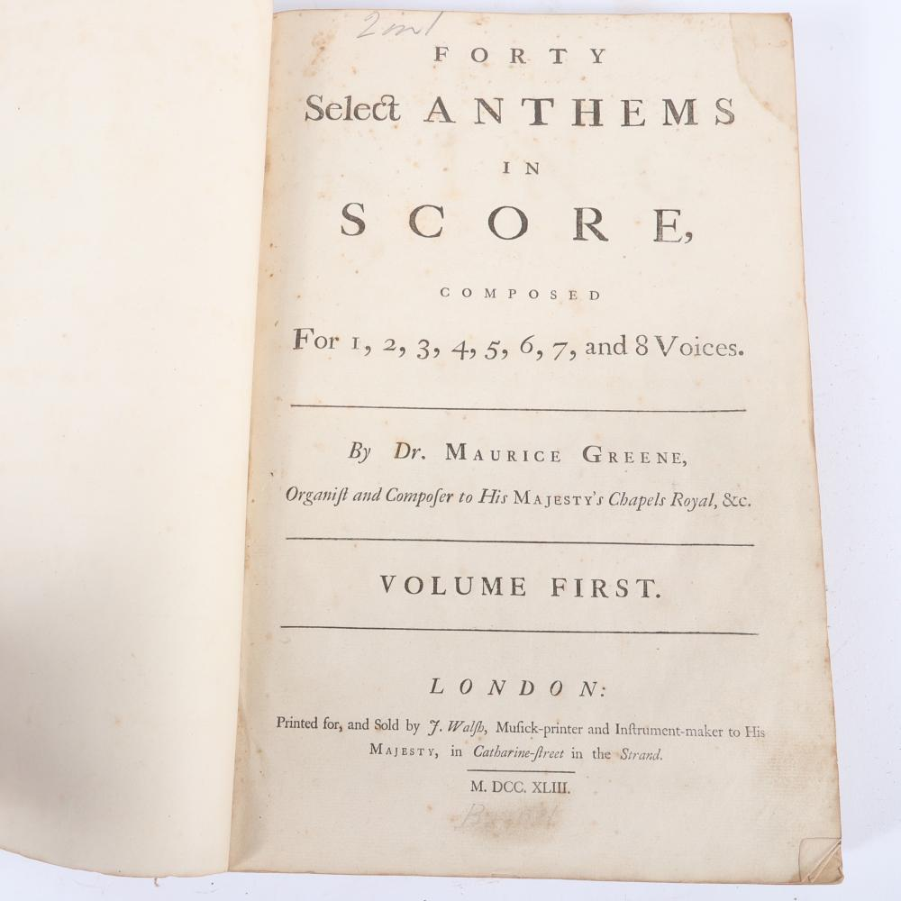"Forty Select Anthems in Score, Composed for 1,2,3,4,5,6,7, and 8 Voices; by Dr. Maurice Greene, Organist and Composer the His Majesty's Chapels Royal, MDCCXLIII 1 3/4""H x 9""W x 14""D"