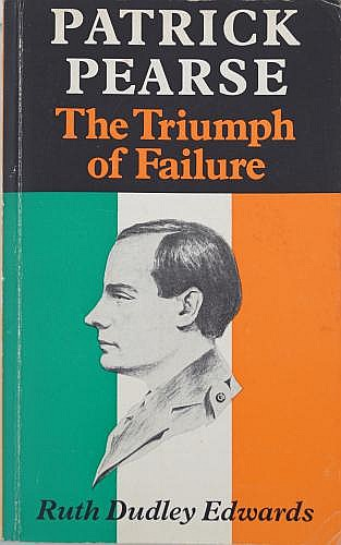EDWARDS, RUTH DUDLEY, PATRICK PEARSE THE TRIUMPH OF FAILURELondon, 1979