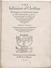 CALVIN, JOHN. THE INSTITUTION OF CHRISTIAN RELIGION. LONDON: PRINTED BY ARNOLD HATFIELD FOR BONHAM NORTON, 1599