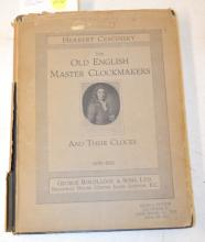1938 The Old English Master Clockmakers Book 1670 - 1820, Herbert & Cescinsky; George Roulledge & Sons, Ltd.: Printed by John Bale and Sons & Curnow, Ltd. (There is light corner damage. The original paper cover is torn.)  Sells as is, where is.